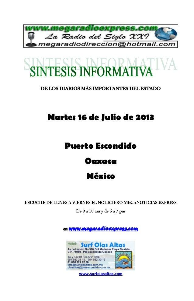 DE LOS DIARIOS MÁS IMPORTANTES DEL ESTADO Martes 16 de Julio de 2013 Puerto Escondido Oaxaca México en www.megaradioexpres...