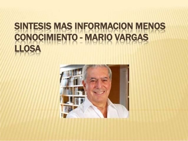 SINTESIS MAS INFORMACION MENOS CONOCIMIENTO - MARIO VARGAS LLOSA