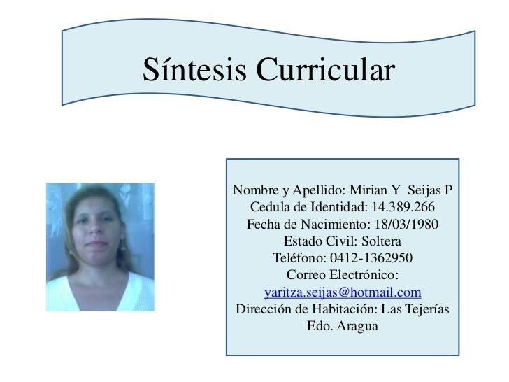 Síntesis Curricular<br />Nombre y Apellido: Mirian Y  Seijas P<br />Cedula de Identidad: 14.389.266     <br />Fecha de Nac...