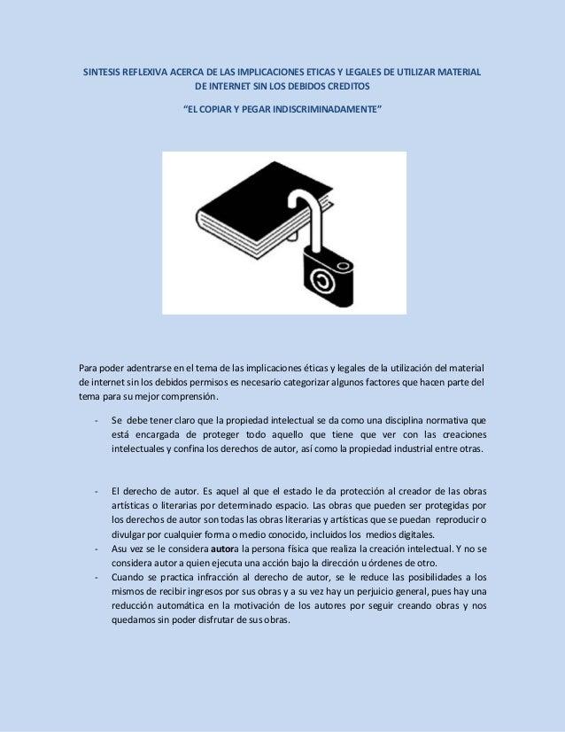 SINTESIS REFLEXIVA ACERCA DE LAS IMPLICACIONES ETICAS Y LEGALES DE UTILIZAR MATERIAL                         DE INTERNET S...