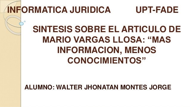 """SINTESIS SOBRE EL ARTICULO DE MARIO VARGAS LLOSA: """"MAS INFORMACION, MENOS CONOCIMIENTOS"""" ALUMNO: WALTER JHONATAN MONTES JO..."""