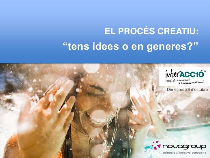 """El procés creatiu:<br />""""tens idees o en generes?""""<br />Dimecres 28 d'octubre <br />"""
