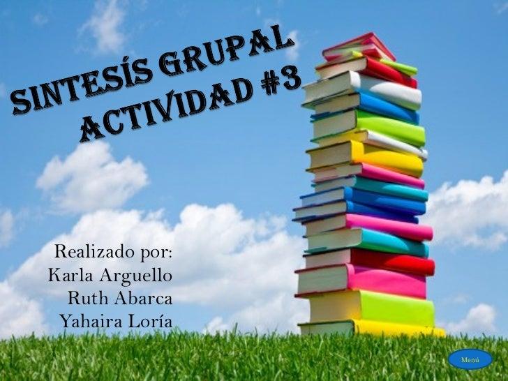 Realizado por: Karla Arguello Ruth Abarca Yahaira Loría Menú
