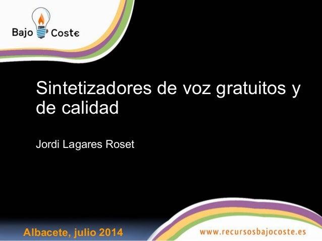 Sintetizadores de voz gratuitos y de calidad Jordi Lagares Roset Albacete, julio 2014