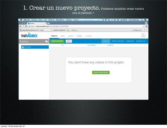 1. Crear un nuevo proyecto. Podemos también crear varios con el símbolo +  jueves, 16 de enero de 14