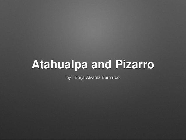 Atahualpa and Pizarro by : Borja Álvarez Bernardo