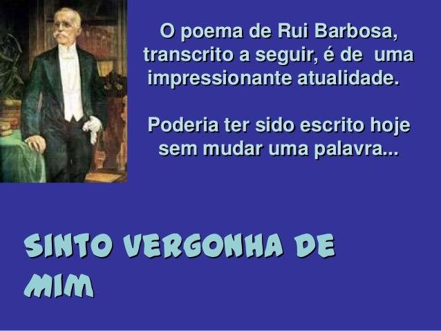 O poema de Rui Barbosa,transcrito a seguir, é de umaimpressionante atualidade.Poderia ter sido escrito hojesem mudar uma p...