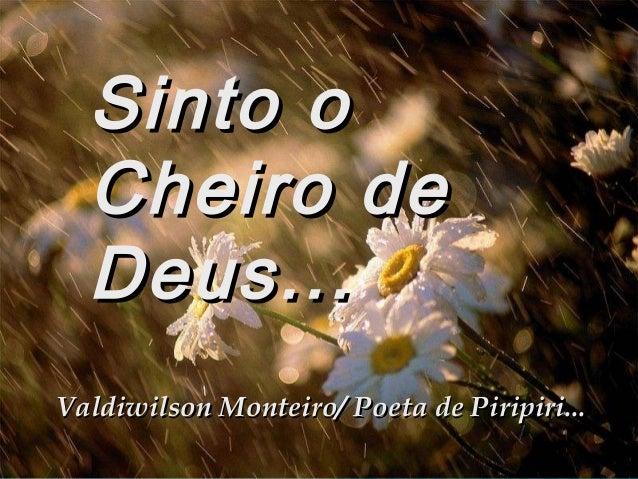Sinto oSinto oCheiro deCheiro deDeus...Deus...Valdiwilson Monteiro/ Poeta de Piripiri...Valdiwilson Monteiro/ Poeta de Pir...