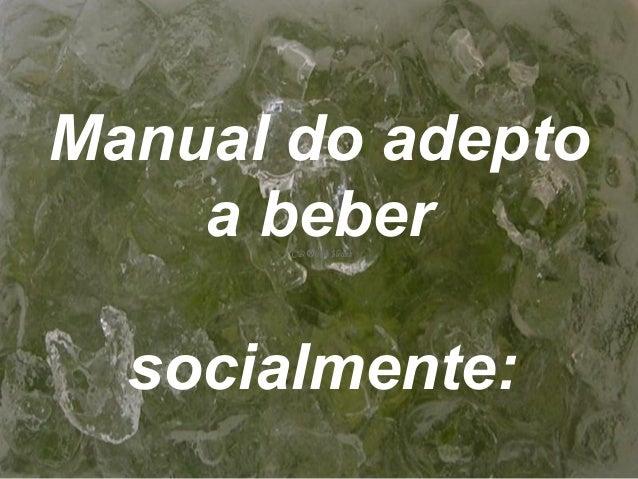 Manual do adeptoa bebersocialmente: