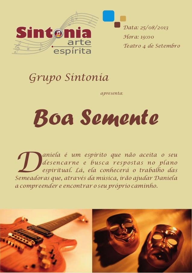 Data: 25/08/2013 Hora: 19:00  arte espírita  Teatro 4 de Setembro  Grupo Sintonia apresenta:  Boa Semente  D  aniela é um ...