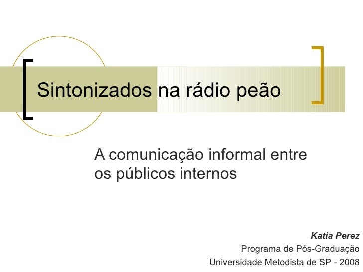 Sintonizados na rádio peão      A comunicação informal entre      os públicos internos                                    ...