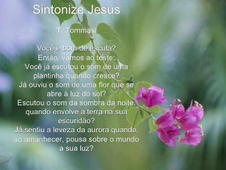 Sintonize Jesus T. Tommasi Você é bom de escuta? Então, vamos ao teste: Você já escutou o som de uma plantinha quando cres...