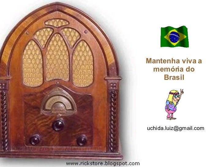 Mantenha viva a memória do Brasil [email_address]