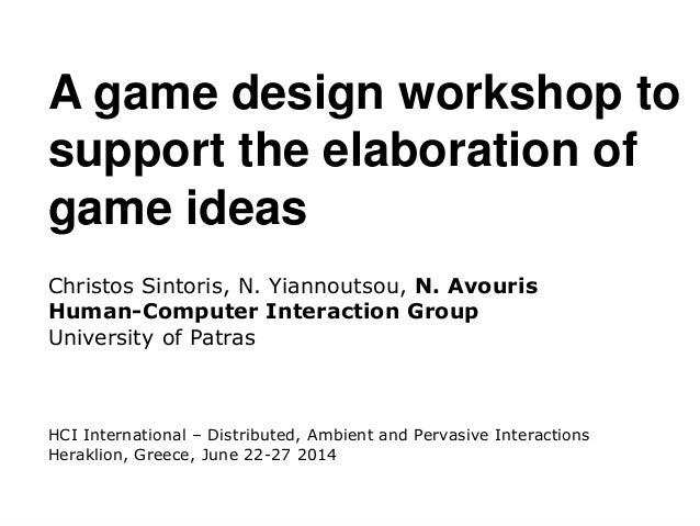 1 a game design workshop to support the elaboration of game ideas christos sintoris game