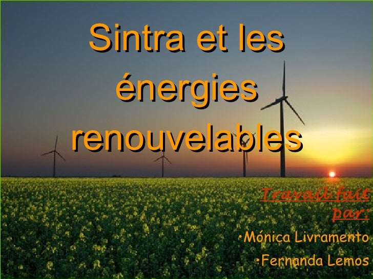 Sintra  et les énergies  renouvelables <ul><li>Travail  fait par: </li></ul><ul><li>Mónica Livramento </li></ul><ul><li>Fe...