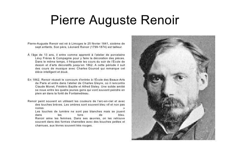 Pierre  Auguste  Renoir Pierre-Auguste Renoir est né à  Limoges  le  25   février   1841 , sixième de sept enfants. Son pè...