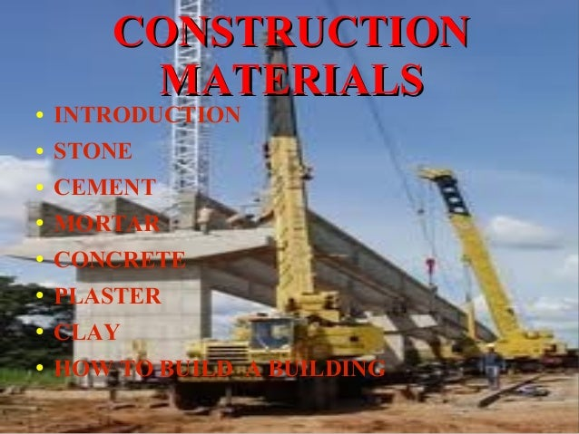 CONSTRUCTIONCONSTRUCTION MATERIALSMATERIALS ● INTRODUCTION ● STONE ● CEMENT ● MORTAR ● CONCRETE ● PLASTER ● CLAY ● HOW TO ...