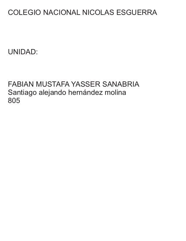 COLEGIO NACIONAL NICOLAS ESGUERRA UNIDAD: FABIAN MUSTAFA YASSER SANABRIA Santiago alejando hernández molina 805