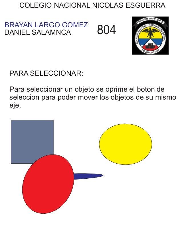 BRAYAN LARGO GOMEZ COLEGIO NACIONAL NICOLAS ESGUERRA DANIEL SALAMNCA 804 PARA SELECCIONAR: Para seleccionar un objeto se o...