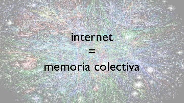 internet        = memoria colectiva