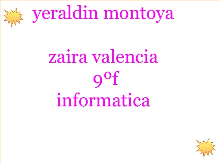 yeraldin montoya zaira valencia       9ºf  informatica