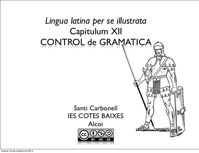 Lingua latina per se illustrata                                       Capitulum XII                               CONTROL ...