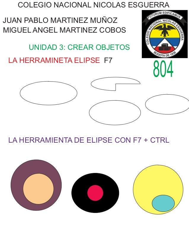 COLEGIO NACIONAL NICOLAS ESGUERRA MIGUEL ANGEL MARTINEZ COBOS JUAN PABLO MARTINEZ MUÑOZ UNIDAD 3: CREAR OBJETOS 804 LA HER...