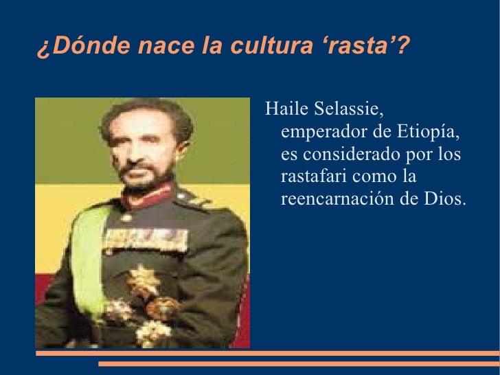 ¿Dónde nace la cultura 'rasta'? <ul><li>Haile Selassie, emperador de Etiopía, es considerado por los rastafari como la ree...