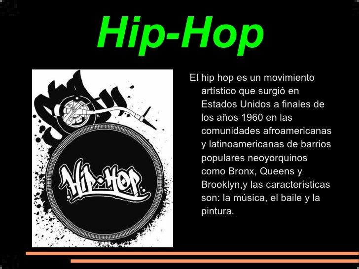 Hip-Hop El hip hop es un movimiento artístico que surgió en Estados Unidos a finales de los años 1960 en las comunidades a...