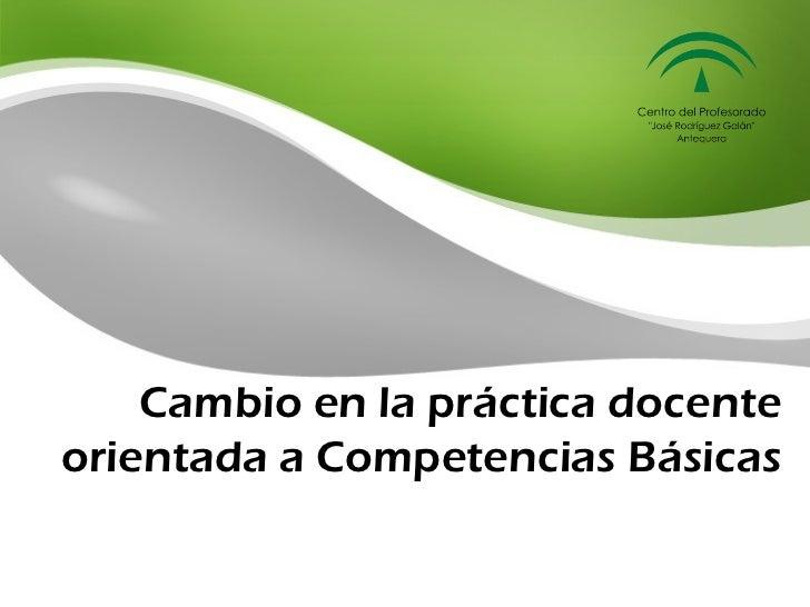 Cambio en la práctica docenteorientada a Competencias Básicas