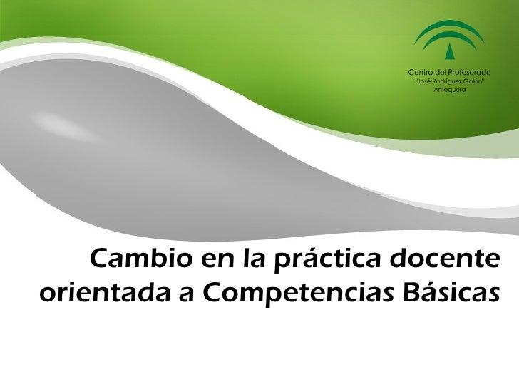 Cambio en la práctica docente orientada a Competencias Básicas