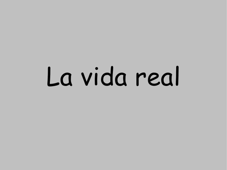 La vida real