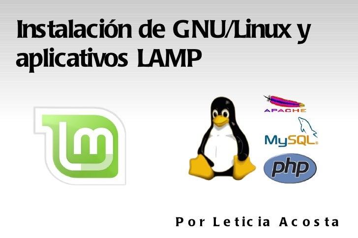 Instalación de GNU/Linux y aplicativos LAMP Por Leticia Acosta