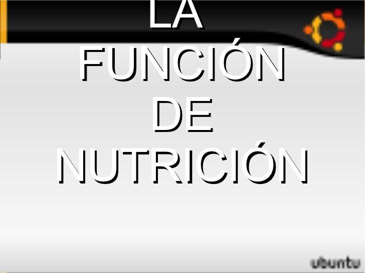 LA  FUNCIÓN DE NUTRICIÓN