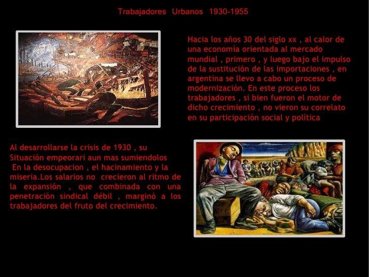 Trabajadores Urbanos 1930-1955 Hacia los años 30 del siglo xx , al calor de una economía orientada al mercado mundial , pr...