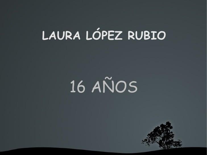 LAURA LÓPEZ RUBIO 16 AÑOS