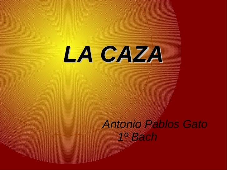 LA CAZA Antonio Pablos Gato  1º Bach