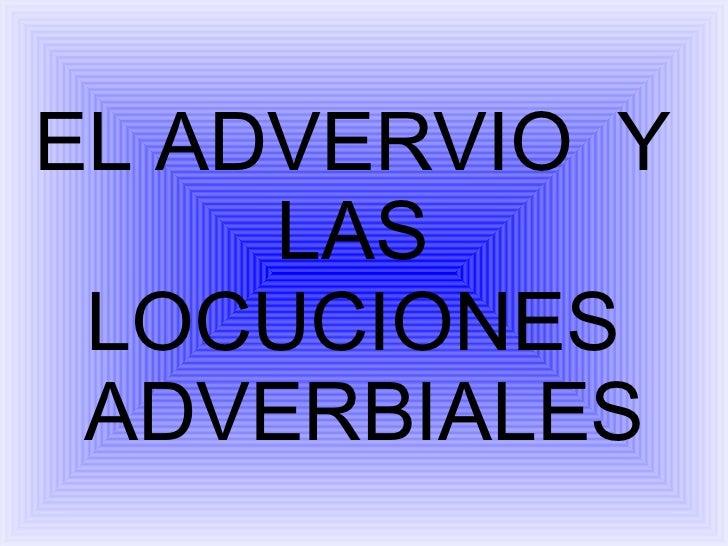 EL ADVERVIO  Y  LAS  LOCUCIONES  ADVERBIALES