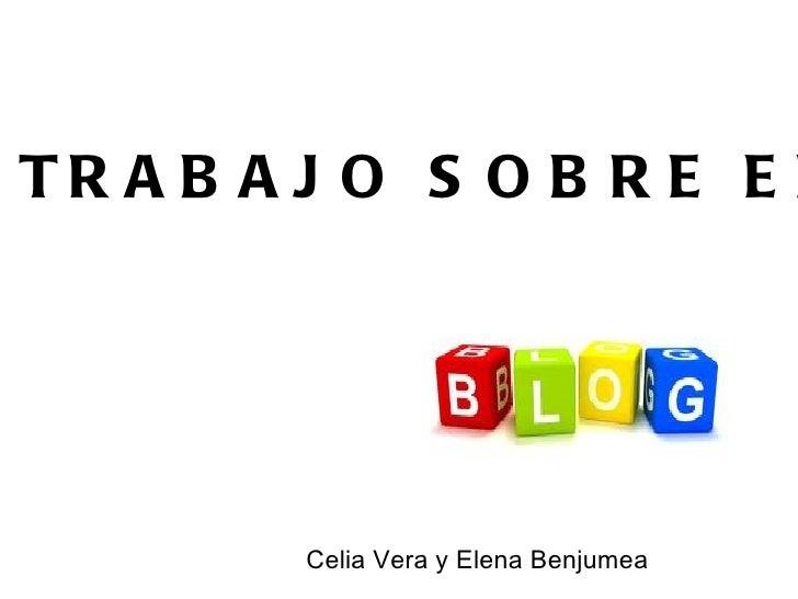 TR A B A J O S O B R E E L         Celia Vera y Elena Benjumea