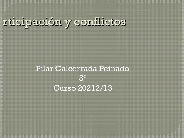 rticipación y conflictos      Pilar Calcerrada Peinado                  5º           Curso 20212/13