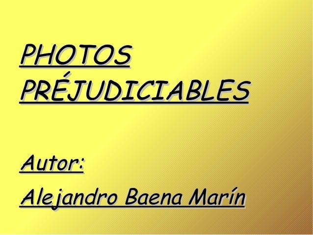 PHOTOSPRÉJUDICIABLESAutor:Alejandro Baena Marín