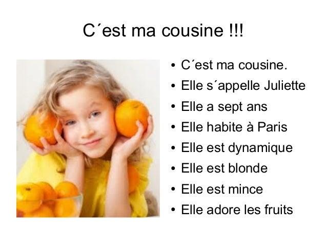 C´est ma cousine !!!● C´est ma cousine.● Elle s´appelle Juliette● Elle a sept ans● Elle habite à Paris● Elle est dynamique...