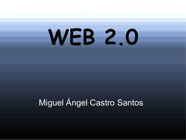 WEB 2.0Miguel Ángel Castro Santos