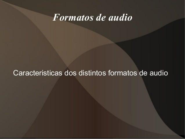 Formatos de audioCaracteristicas dos distintos formatos de audio