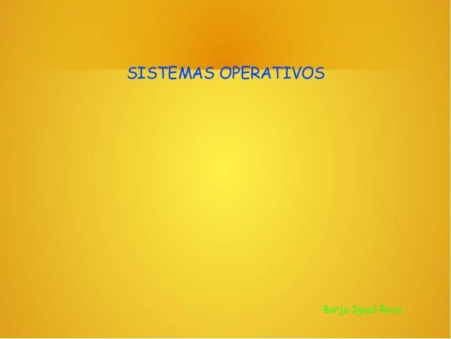 SISTEMAS OPERATIVOS  Borja Igual Roca