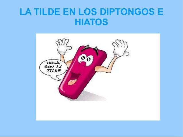 LA TILDE EN LOS DIPTONGOS E HIATOS