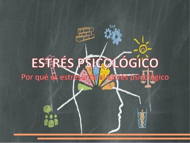ESTRÉS PSICOLÓGICO Por qué es estresante el estrés psicológico