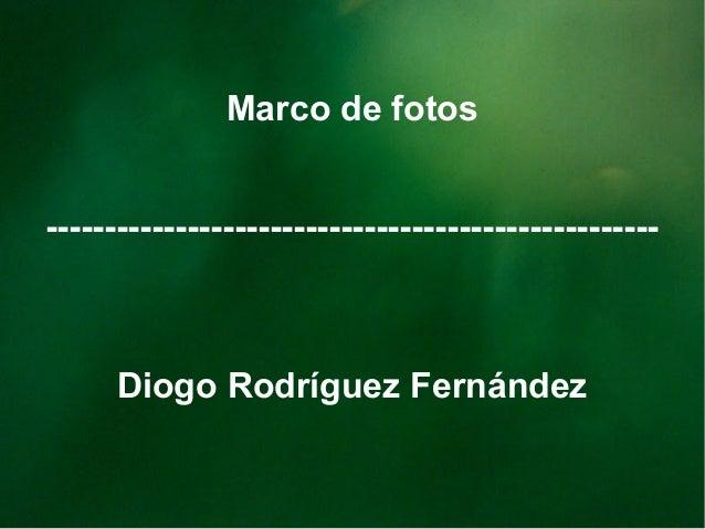 Marco de fotos ----------------------------------------------------  Diogo Rodríguez Fernández