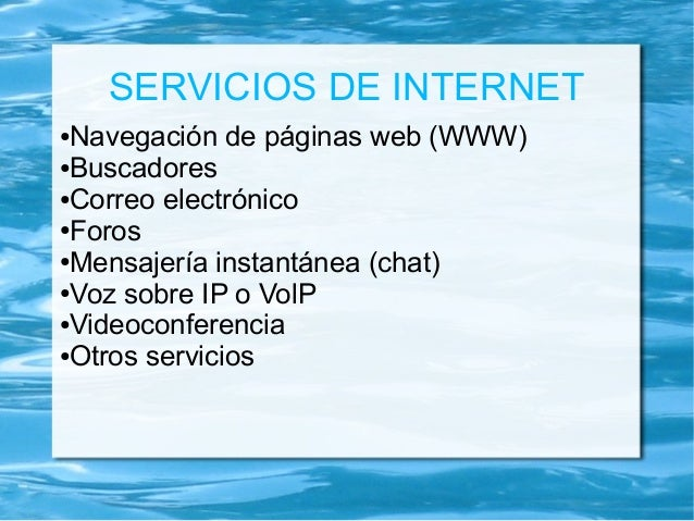 SERVICIOS DE INTERNET ●Navegación de páginas web (WWW) ●Buscadores ●Correo electrónico ●Foros ●Mensajería instantánea (cha...