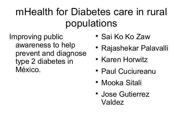 mHealth for Diabetes care in rural  populations  Improving public  awareness to help  prevent and diagnose  type 2 diabete...